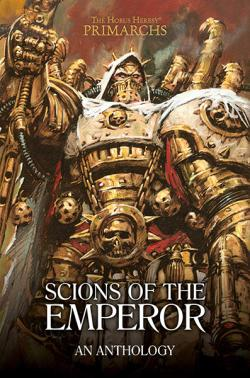 Horus Heresy Primarchs: Scions of the Emperor: An Anthology