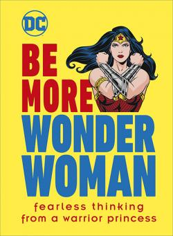 Be More Wonder Woman: Fearless Thinking From a Warrior Princess