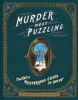 Murder Most Puzzling - Twenty Mysterious Cases to Solve