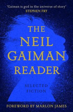 Neil Gaiman Reader: Selected Fiction
