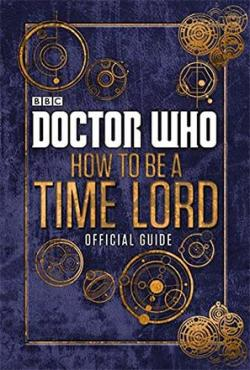 Doctor Who: How To Be A Time Lord Official Guide