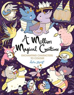 A A Million Magical Creatures: Enchanting characters to colour