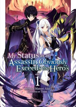My Status as an Assassin Obviously Exceeds the Hero's Light Novel Vol 1