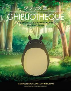 Ghibliotheque : An Unofficial Guide to the Movies of Studio Ghibli