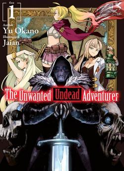The Unwanted Undead Adventurer Novel 1