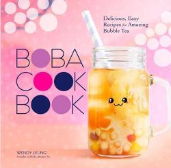 The Boba Cookbook Delicious, Easy Recipes for Amazing Bubble Tea