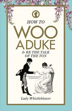 How to Woo a Duke & be the talk of the ton