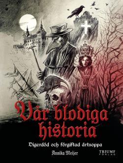 Vår blodiga historia: digerdöd och förgiftad ärtsoppa