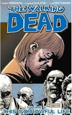 The Walking Dead Vol 6: This Sorrowful Life