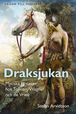 Draksjukan - mytiska fantasier hos Tolkien, Wagner & de Vries