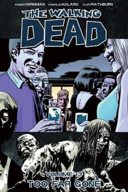 Walking Dead Vol 13: Too Far Gone